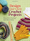 img - for Design Your Own Crochet Projects: Magic Formulas for Creating Custom Scarves, Cowls, Hats, Socks, Mittens & Gloves book / textbook / text book