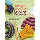 Design Your Own Crochet Projects: Magic Formulas for Creating Custom Scarves, Cowls, Hats, Socks, Mittens & Gloves