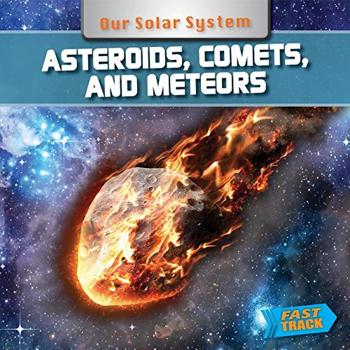 Asteroids, Comets, and Meteors (Fast Track: Our Solar System)