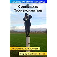 Coordinate Transformation: Step by Step Guide (Surveying Mathematics Made Simple) (Volume 9)