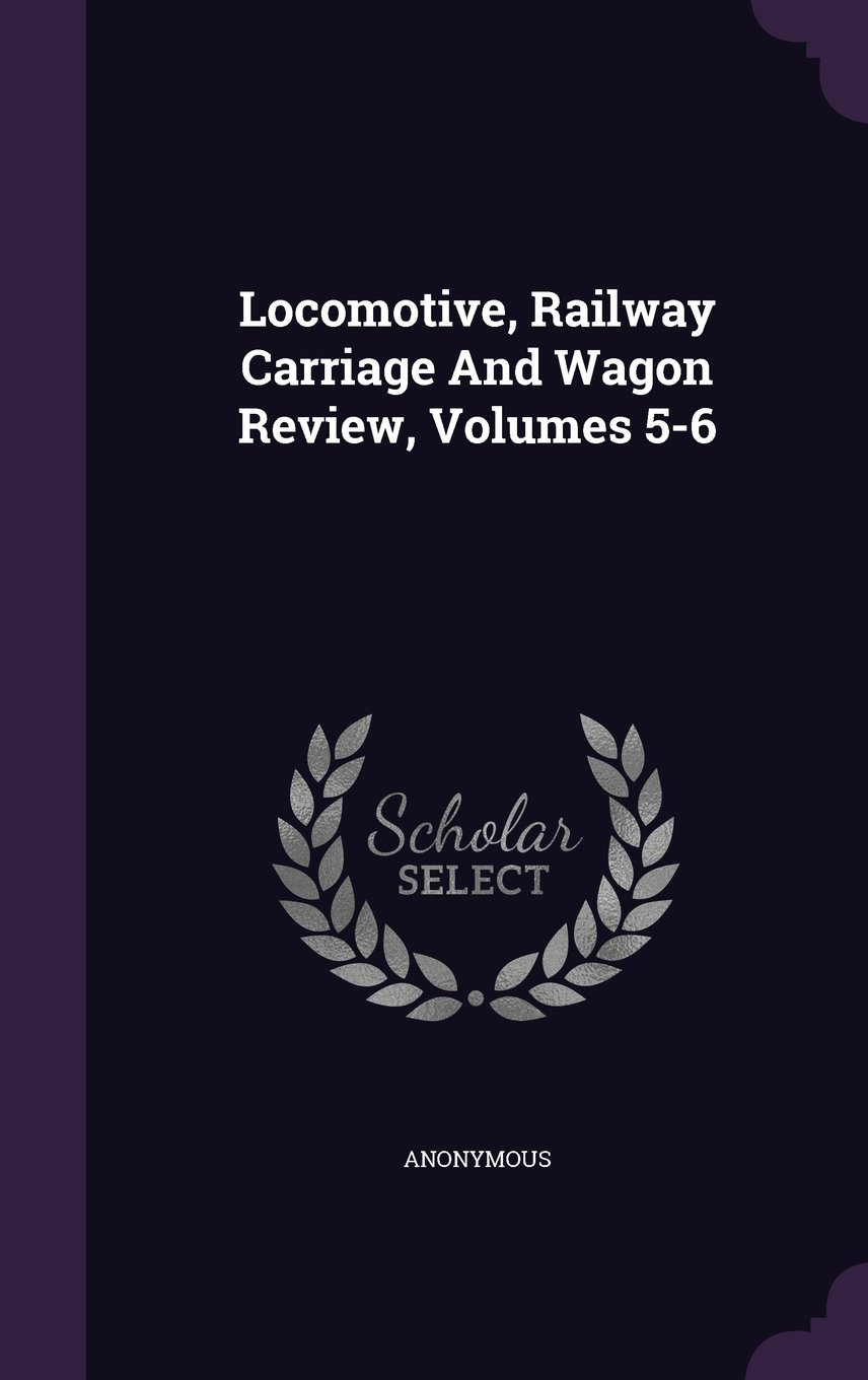 Locomotive, Railway Carriage And Wagon Review, Volumes 5-6 PDF