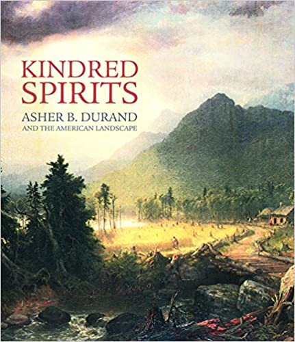 Kindred Spirits Asher B Durand And The American Landscape First Edition