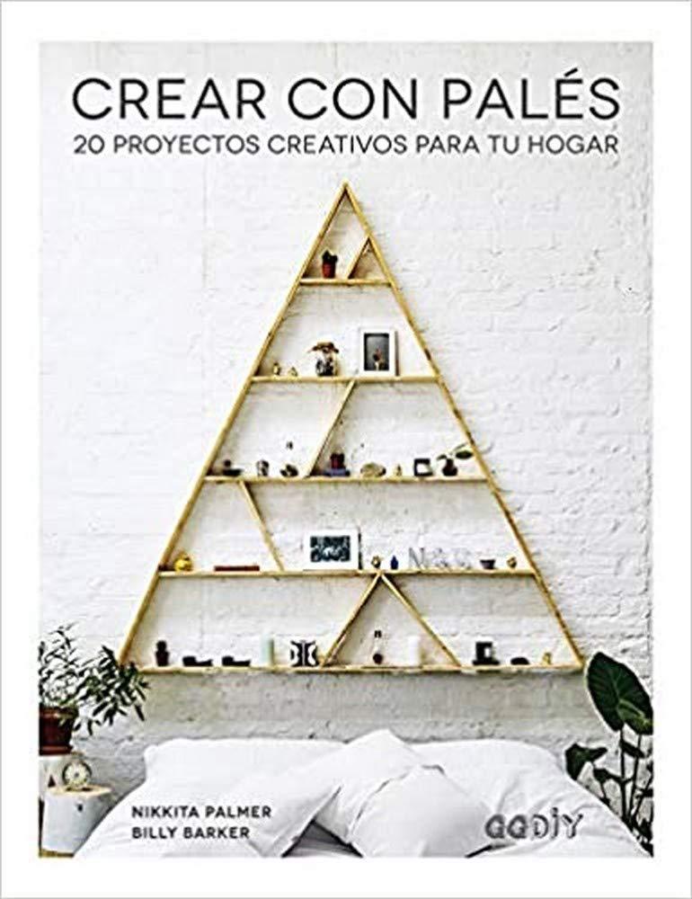 Crear con Palés 20 proyectos creativos para tu hogar GGDiy ...