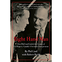 Right Hand Man: How Phil Lind Steered the Genius of Ted Rogers, Canada's Foremost Entrepreneur