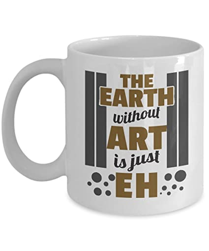 Earth Without Art Is Eh Funny Coffee Tea Gift Mug Birthday Party Gifts