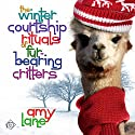 The Winter Courtship Rituals of Fur-Bearing Critters : Granby Knitting, Book 1 Hörbuch von Amy Lane Gesprochen von: Philip Alces