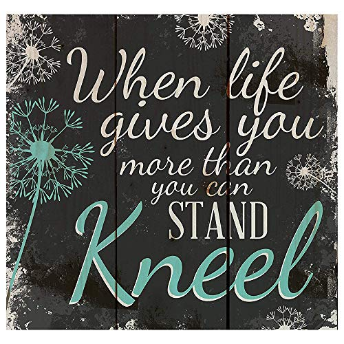 When Life Gives You More You Can Stand...Kneel Dandelion Wisps 10 x 10 Wood Pallet Design Wall Art Sign