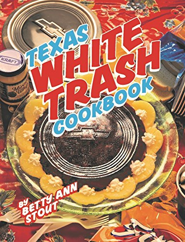 Texas White Trash Cookbook by Betty Ann Stout