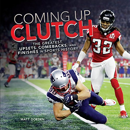 Coming Up Clutch: The Greatest Upsets, Comebacks,