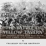 The Battle of Yellow Tavern: The History of the Civil War Battle that Ended J.E.B. Stuart's Life |  Charles River Editors
