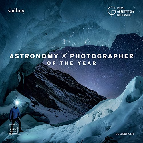 Astronomy Photographer of the Year: Collection 6 (Royal Observatory...