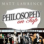 Philosophy on Tap: Pint-Size Puzzles for the Pub Philosopher | Matt Lawrence
