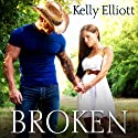 Broken: Broken Series, Book 1 Audiobook by Kelly Elliott Narrated by Shirl Rae, Nelson Hobbs