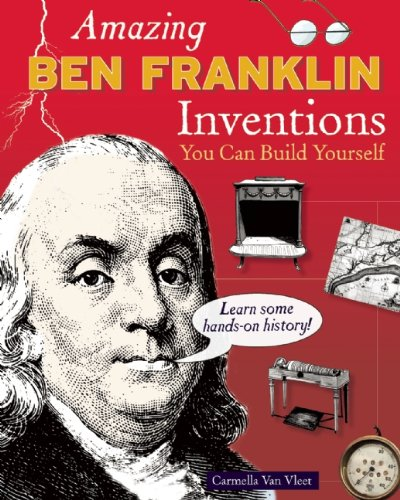 Amazing BEN FRANKLIN Inventions: You Can Build Yourself (Build It - Ben Franklin Inventions