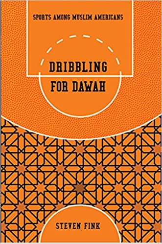 Book Dribbling for Dawah: Sports among Muslim Americans (Sports and Religion)