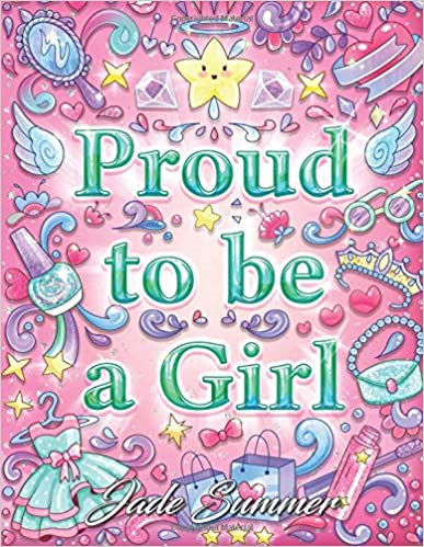 Proud to be a Girl: A Coloring Book for Girls with Fun Inspirational Quotes to Motivate, Encourage and Build Confidence in Young Women