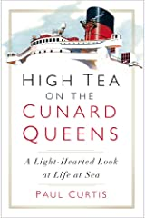 High Tea on the Cunard Queens: A Light-Hearted Look at Life at Sea Paperback