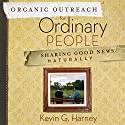 Organic Outreach for Ordinary People: Sharing Good News Naturally Audiobook by Kevin G. Harney Narrated by Kevin G. Harney