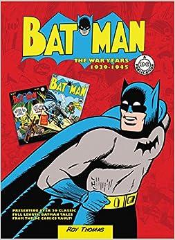 Batman: The War Years 1939-1945: Presenting over 20 classic full length Batman tales from the DC comics vault!