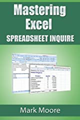 Mastering Excel: Spreadsheet Inquire Kindle Edition