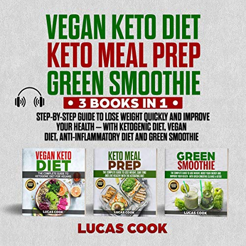 Vegan Keto Diet, Keto Meal Prep, Green Smoothie: 3 Books in 1: Step-by-Step Guide to Lose Weight Quickly and Improve Your Health - With Ketogenic Diet, Vegan Diet, Anti-inflammatory Diet and Green Smoothie by Lucas Cook