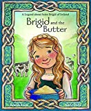 Brigid and the Butter: A Legend about St. Brigid of