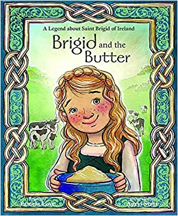 Brigid and the Butter: A Legend about St: Pamela Love, Apryl