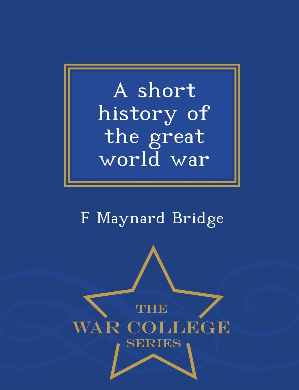 Download A short history of the great world war  - War College Series ebook