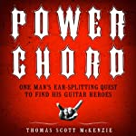 Power Chord: One Man's Ear-Splitting Quest to Find His Guitar Heroes | Thomas Scott McKenzie