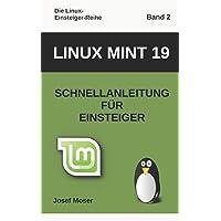 Linux Mint 19: Schnellanleitung für Einsteiger (Die Linux-Einsteiger-Reihe, Band 2)