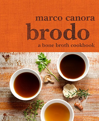Brodo: A Bone Broth Cookbook by Marco Canora