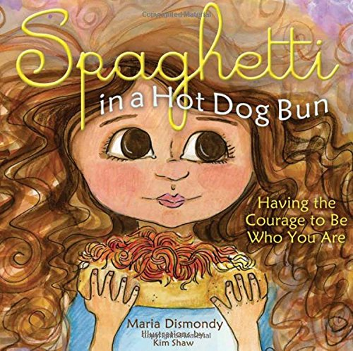 Spaghetti in a Hot Dog Bun: Having the Courage To Be Who You Are (Best Hair In The World Boy)