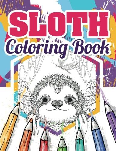 Download Sloth Coloring Book: Best Sloth Coloring Book For Adults - Funny Animals Coloring Book About Sloths (Volume 1) pdf epub