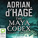 Maya Codex Audiobook by Adrian d'Hagé Narrated by Jim Daly