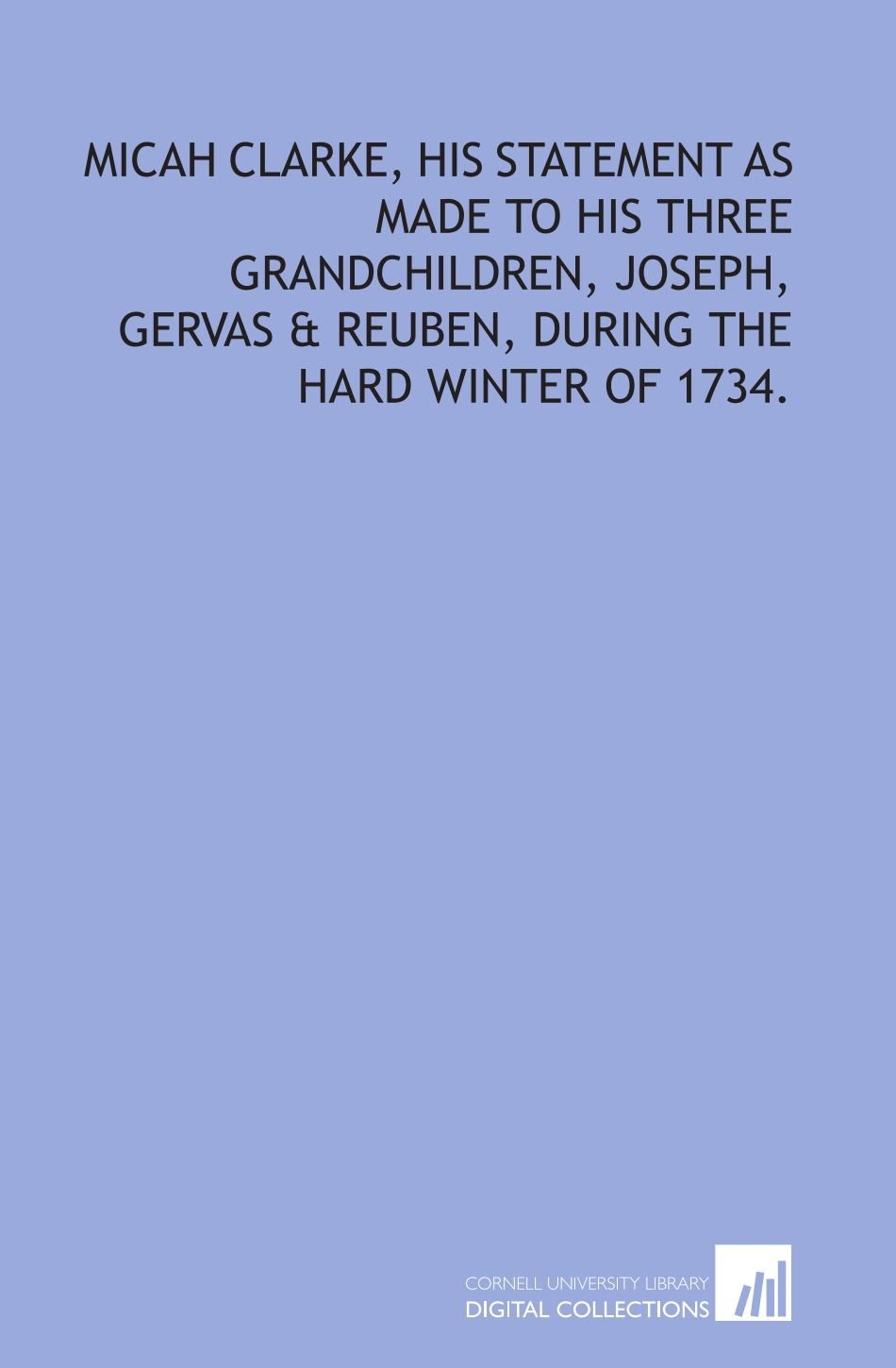 Read Online Micah Clarke, his statement as made to his three grandchildren, Joseph, Gervas & Reuben, during the hard winter of 1734. ebook