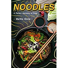 Noodles: A Perfect Harmony of Food
