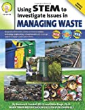 Using STEM to Investigate Issues in Managing Waste, Barbara R. Sandall and Abha Singh, 1580375804