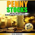 Penny Stocks: Jumpstart Your Road to Riches! Maximizing Your Profits with Penny Stock Trading | Ken Robbins