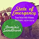 State of Emergency: The Way We Were: Britain, 1970-1974 Hörbuch von Dominic Sandbrook Gesprochen von: David Thorpe