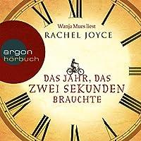 Das Jahr, das zwei Sekunden brauchte Hörbuch von Rachel Joyce Gesprochen von: Wanja Mues