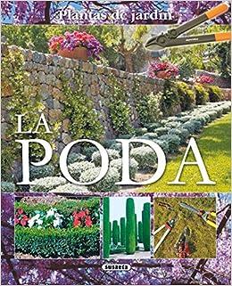 Poda (Plantas De Jardin) (Plantas De Jardín): Amazon.es: Susaeta, Equipo, Susaeta, Equipo: Libros