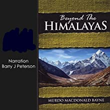 Beyond the Himalayas Audiobook by Murdo MacDonald-Bayne Narrated by Barry J. Peterson