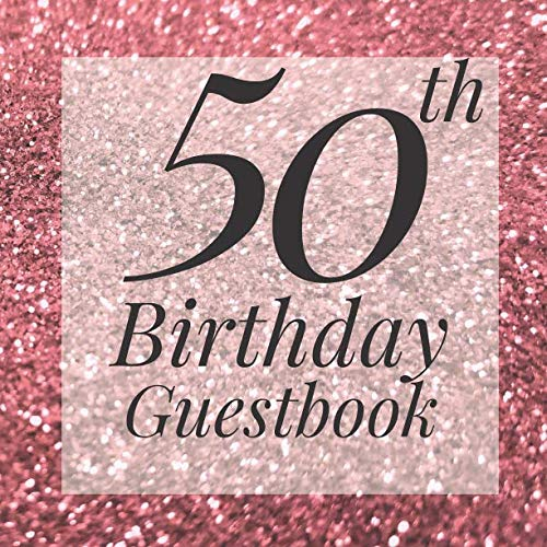 50th Birthday Guestbook: Rose Gold Pink Glitter Sparkle Guest Book - Elegant 50 Birthday Wedding Anniversary Party Signing Message Book - Gift Log & ... Keepsake Present - Special Memories Ideas]()