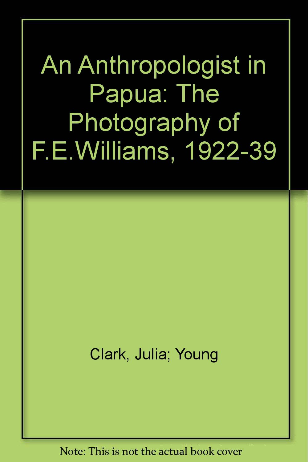 An Anthropologist in Papua: The Photography of F.E.Williams, 1922-39