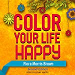 Color Your Life Happy | Flora Morris Brown