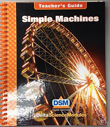 Delta Science Modules: Simple Machines - Teacher's Guide (Grade 5-6)