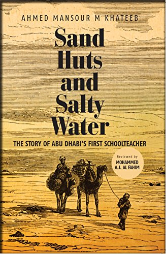SAND HUT AND SALTY WATER - The Story of Abu Dhabi's First - Sand Hut