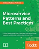 Microservice Patterns and Best Practices: Explore patterns like CQRS and event sourcing to create scalable, maintainable, and testable microservices