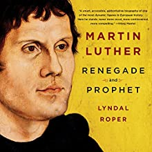 Martin Luther: Renegade and Prophet Audiobook by Lyndal Roper Narrated by Michael Page