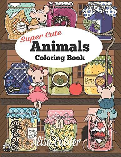 Super Cute Animals Coloring Book Adorable Kittens Bunnies Mice Owls Hedgehogs And More Adult Books Alisa Calder Animal